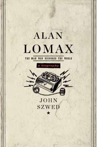 Alan Lomax - The Man Who Recorded the World