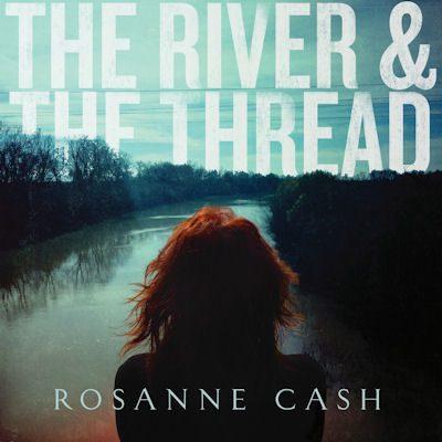 Rosanne Cash The River  the Thread