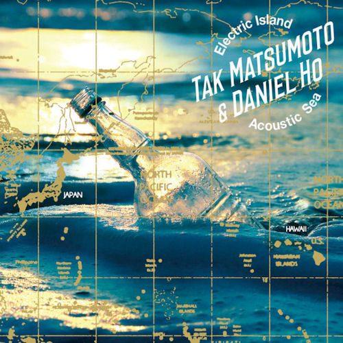 TAK MATSUMOTO  Daniel Ho  Electric Island Acoustic Sea