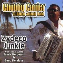 Chubby Carrier Zydeco Junkie